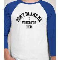 """DON'T BLAME ME, I VOTED FOR HER"" T-Shirt"
