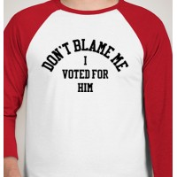 """DON'T BLAME ME, I VOTED FOR HIM"" T-Shirt"