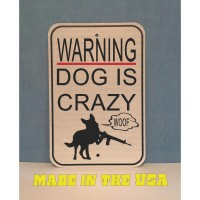 Warning Dog is Crazy Sign  (MADE IN USA)