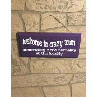 Welcome To Crazy Town Wood Sign  (MADE IN THE USA)