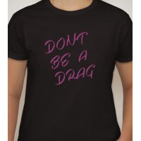 Don't Be A Drag T-Shirt