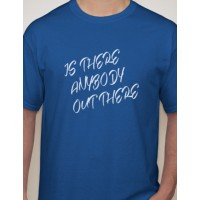 Is There Anybody Out There T-Shirt
