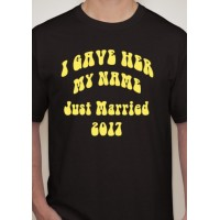 I Gave Her My Name Wedding T-Shirt